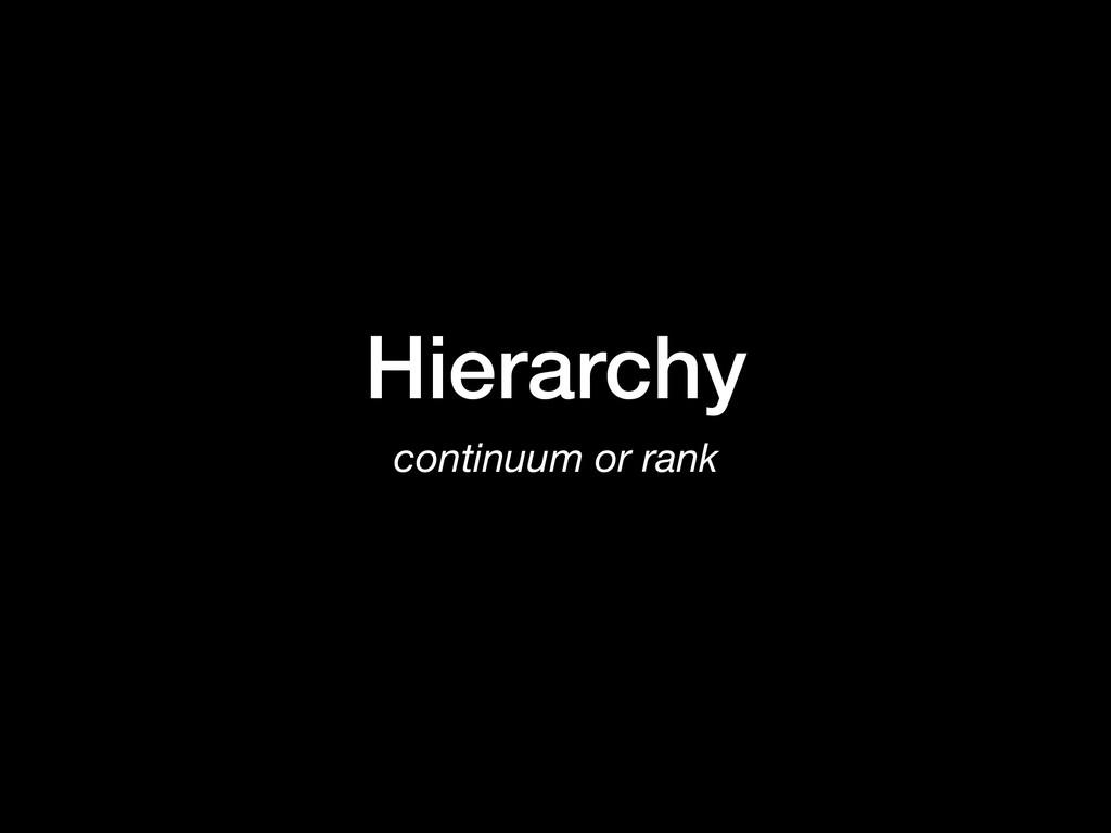 Hierarchy continuum or rank