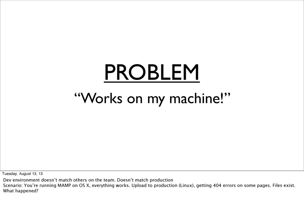 "PROBLEM ""Works on my machine!"" Tuesday, August ..."