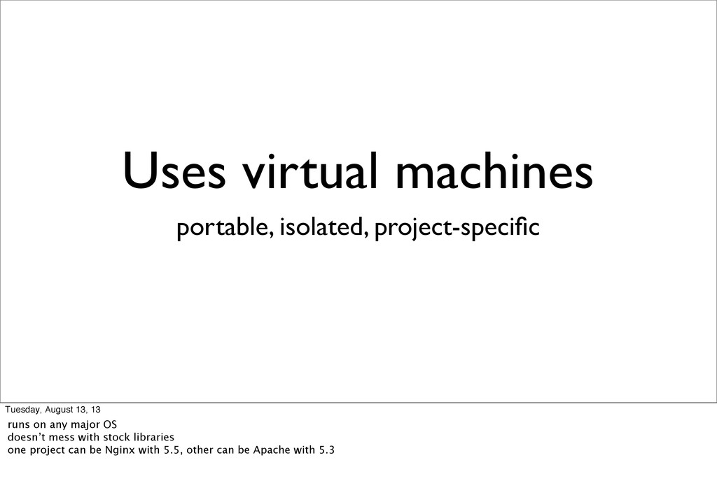 Uses virtual machines portable, isolated, proje...