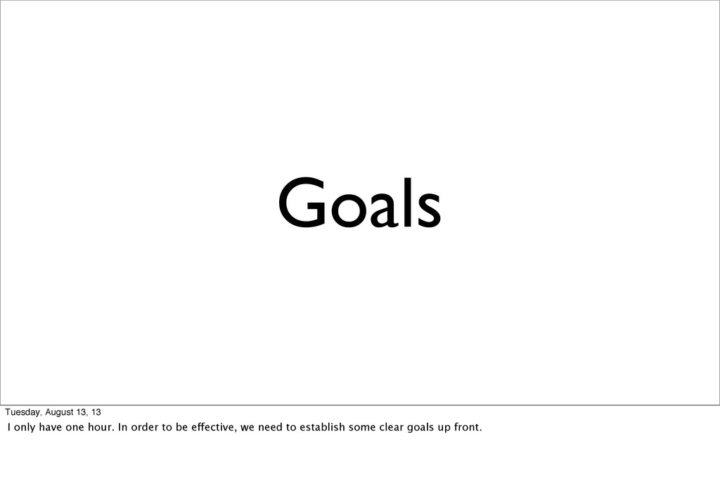 Goals Tuesday, August 13, 13 I only have one ho...