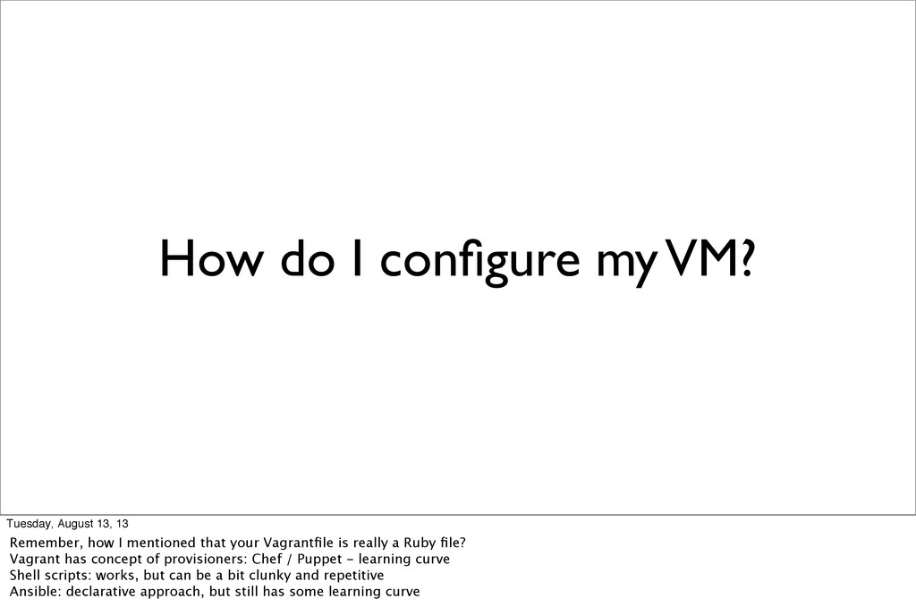 How do I configure my VM? Tuesday, August 13, 13...
