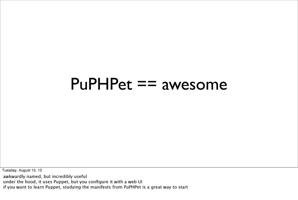 PuPHPet == awesome Tuesday, August 13, 13 awkwa...