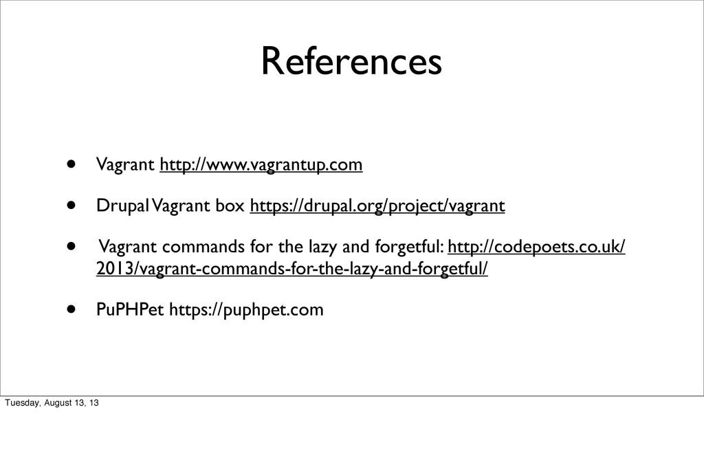 References • Vagrant http://www.vagrantup.com •...