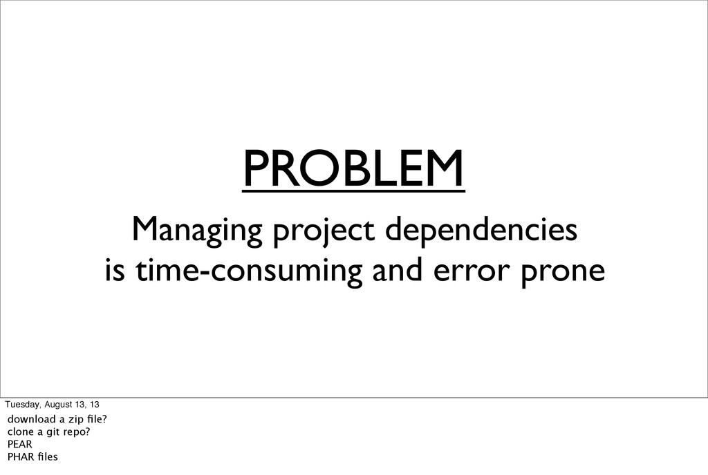 PROBLEM Managing project dependencies is time-c...