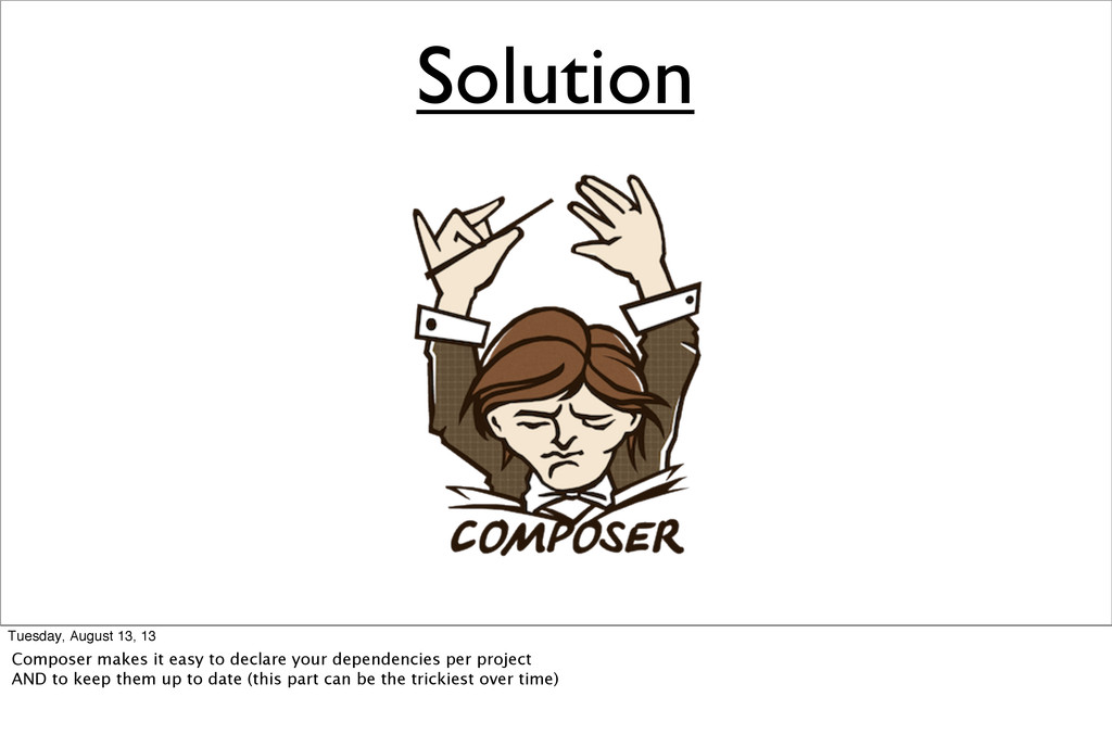 Solution Tuesday, August 13, 13 Composer makes ...