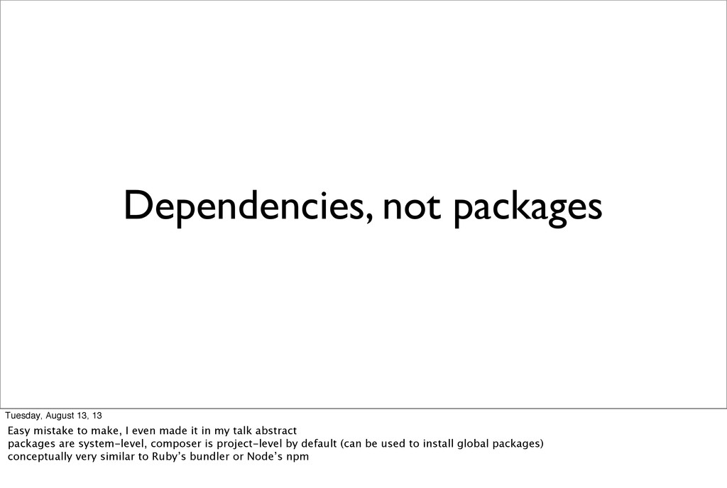 Dependencies, not packages Tuesday, August 13, ...