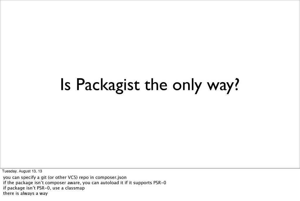 Is Packagist the only way? Tuesday, August 13, ...