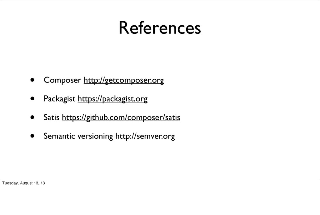 References • Composer http://getcomposer.org • ...