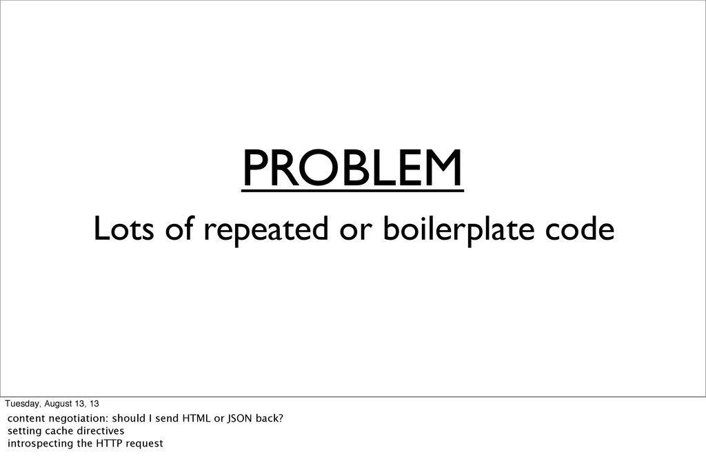 PROBLEM Lots of repeated or boilerplate code Tu...