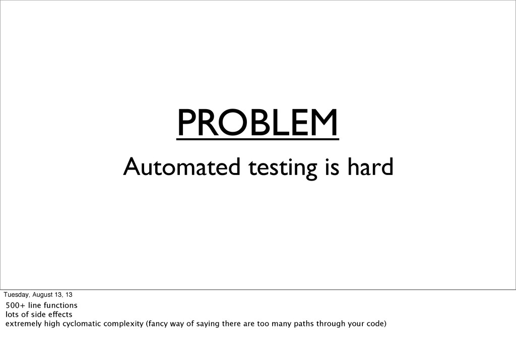 PROBLEM Automated testing is hard Tuesday, Augu...