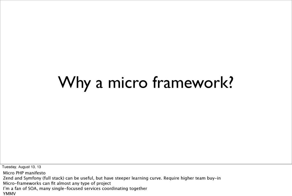 Why a micro framework? Tuesday, August 13, 13 M...