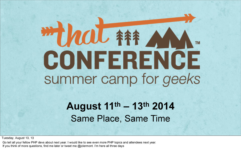 August 11th – 13th 2014 Same Place, Same Time T...