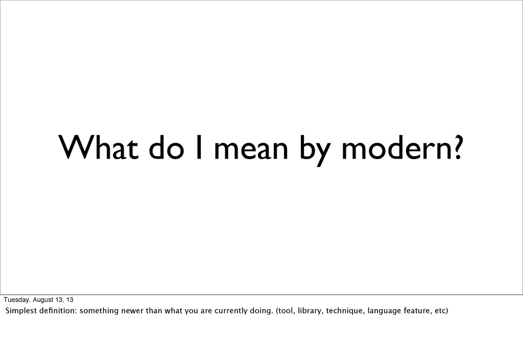 What do I mean by modern? Tuesday, August 13, 1...