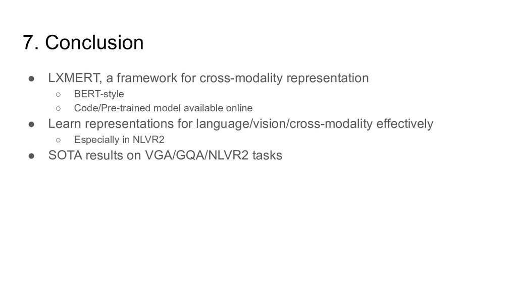 7. Conclusion ● LXMERT, a framework for cross-m...