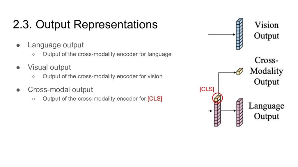 2.3. Output Representations ● Language output ○...