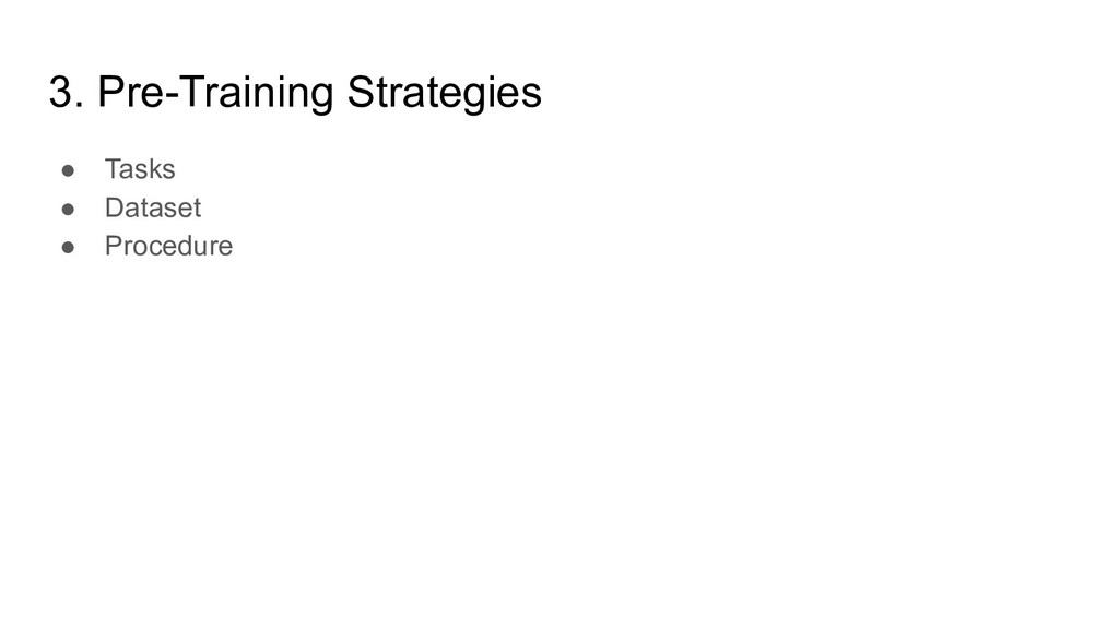 3. Pre-Training Strategies ● Tasks ● Dataset ● ...