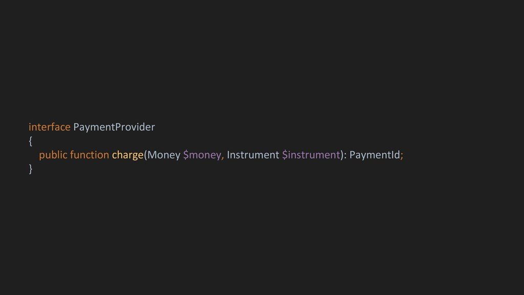 interface PaymentProvider { public function cha...