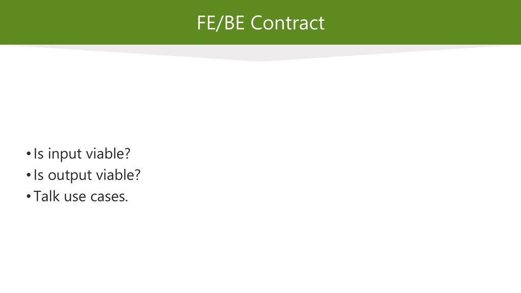 FE/BE Contract • Is input viable? • Is output v...