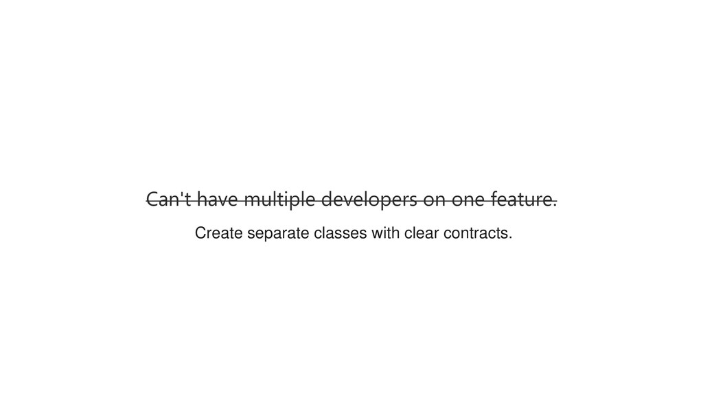 Can't have multiple developers on one feature. ...