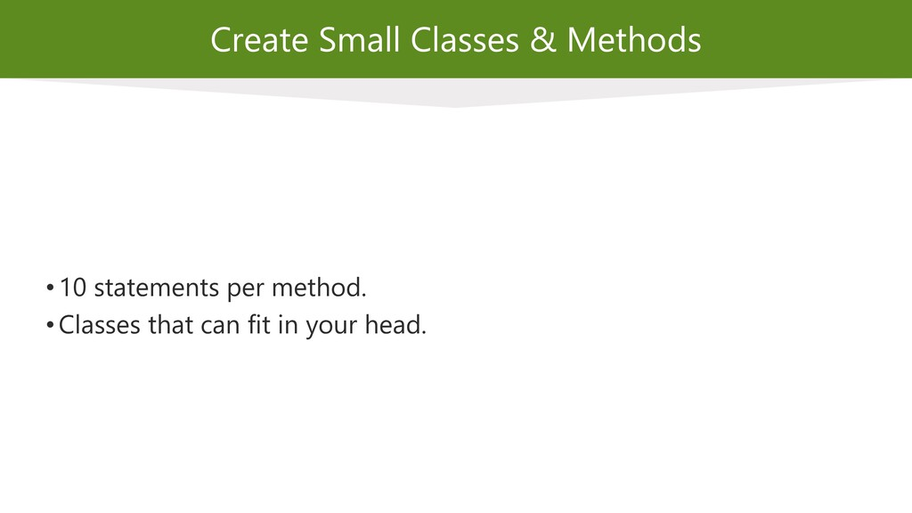 Create Small Classes & Methods • 10 statements ...