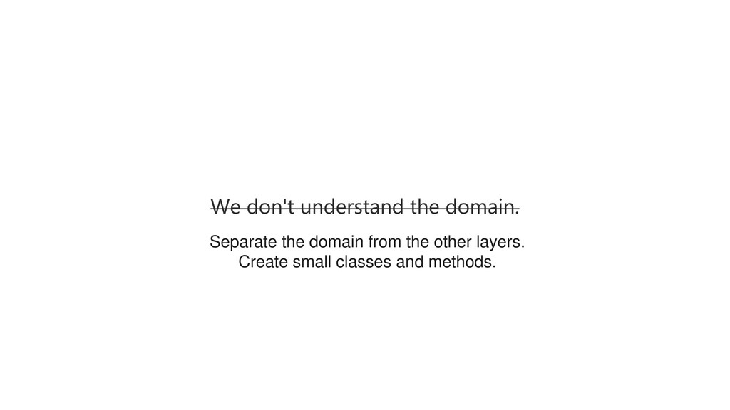 We don't understand the domain. Separate the do...