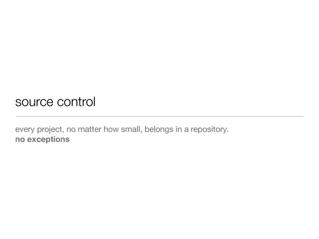 source control every project, no matter how sma...
