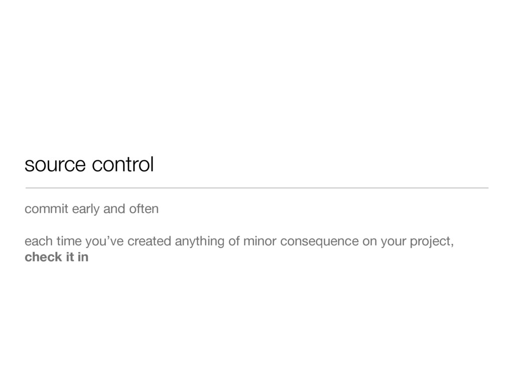 source control commit early and often each time...
