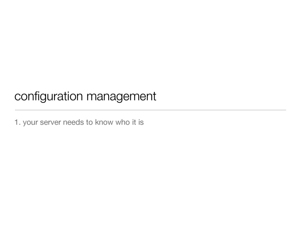 configuration management 1. your server needs to...