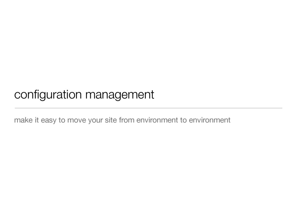 make it easy to move your site from environment...
