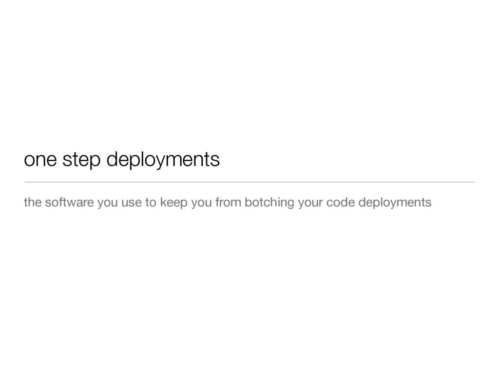 one step deployments the software you use to ke...
