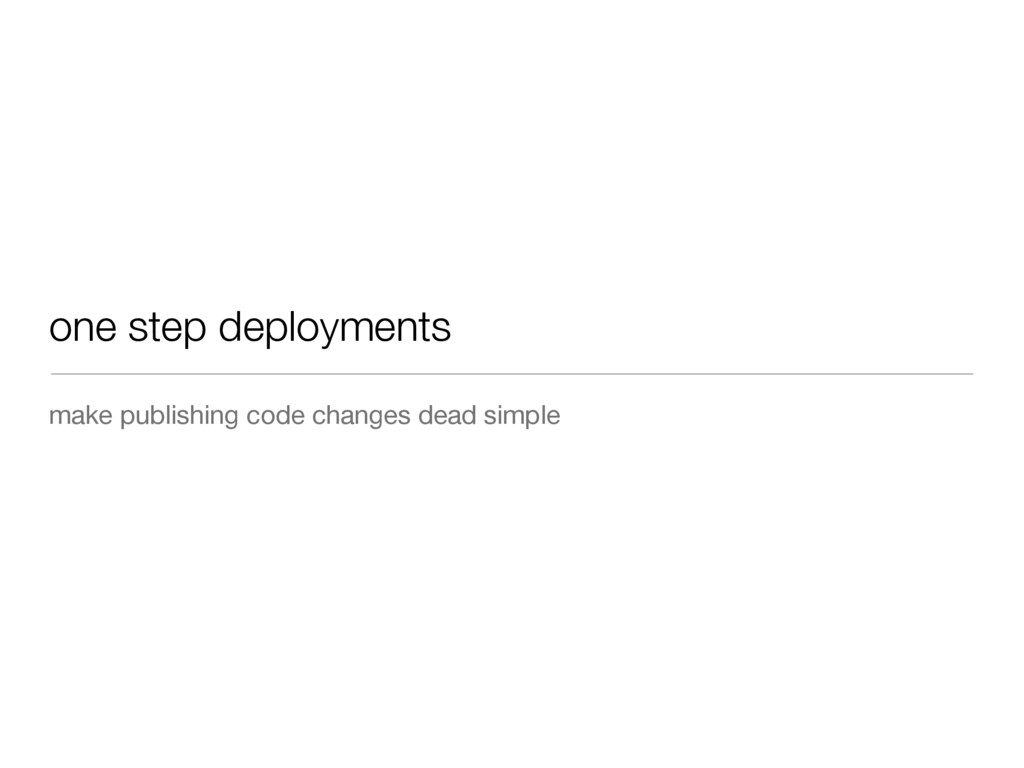 one step deployments make publishing code chang...