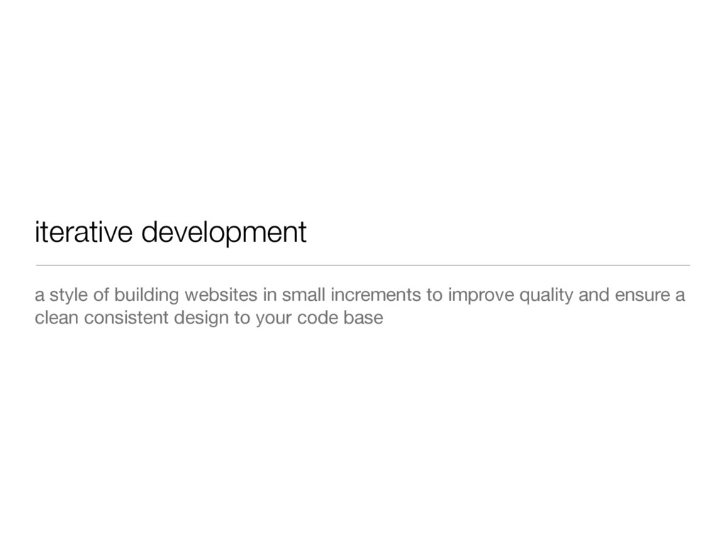 iterative development a style of building websi...