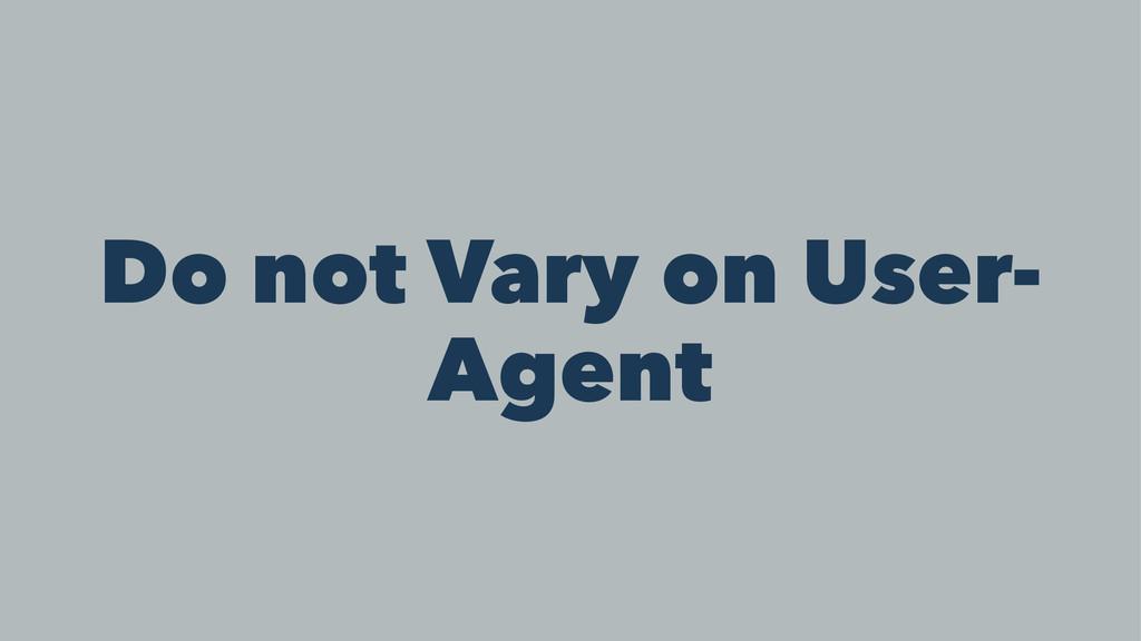 Do not Vary on User- Agent