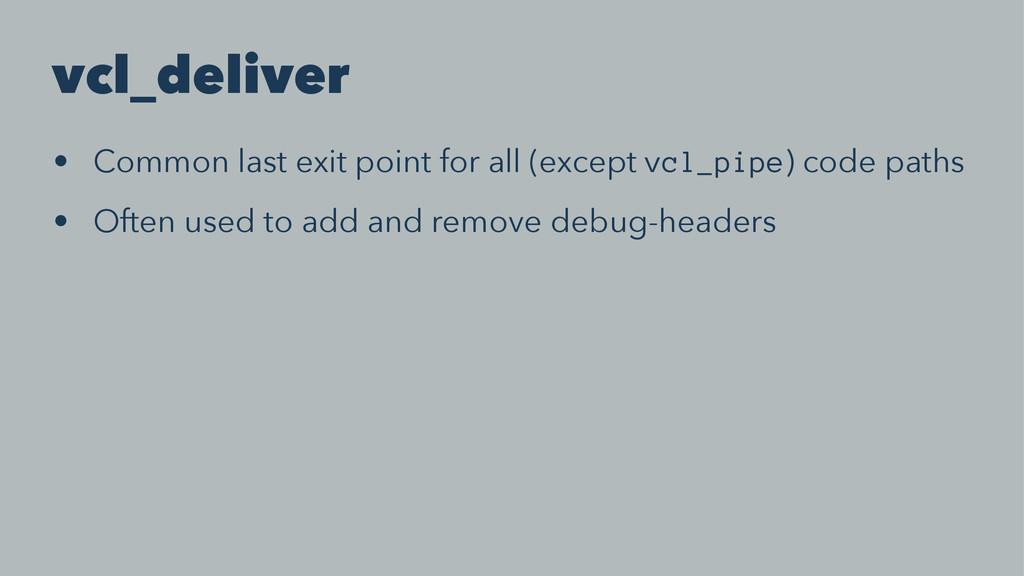 vcl_deliver • Common last exit point for all (e...
