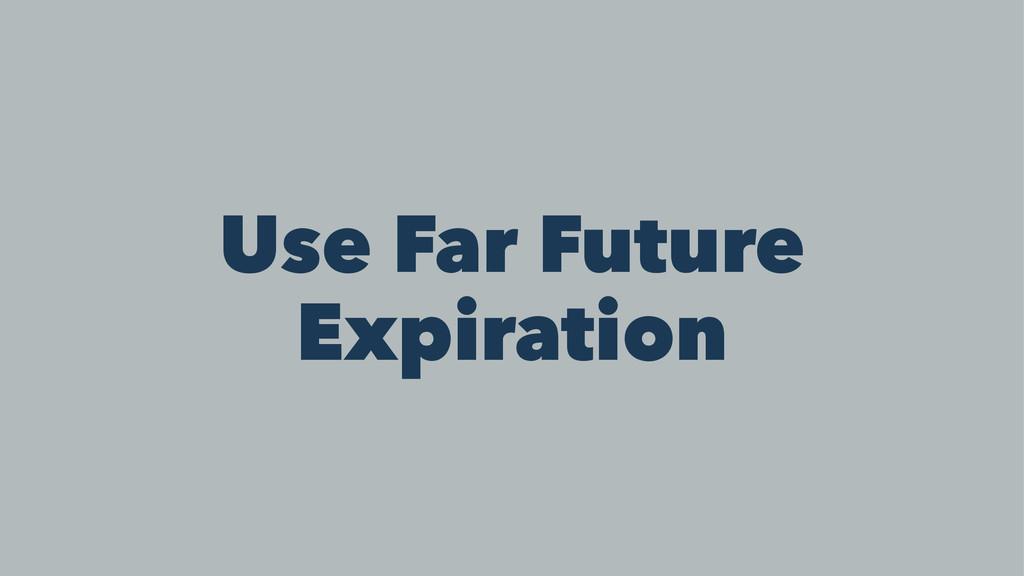 Use Far Future Expiration