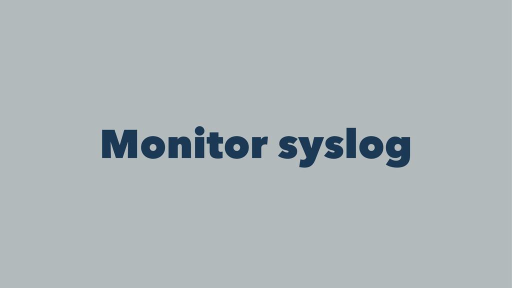 Monitor syslog