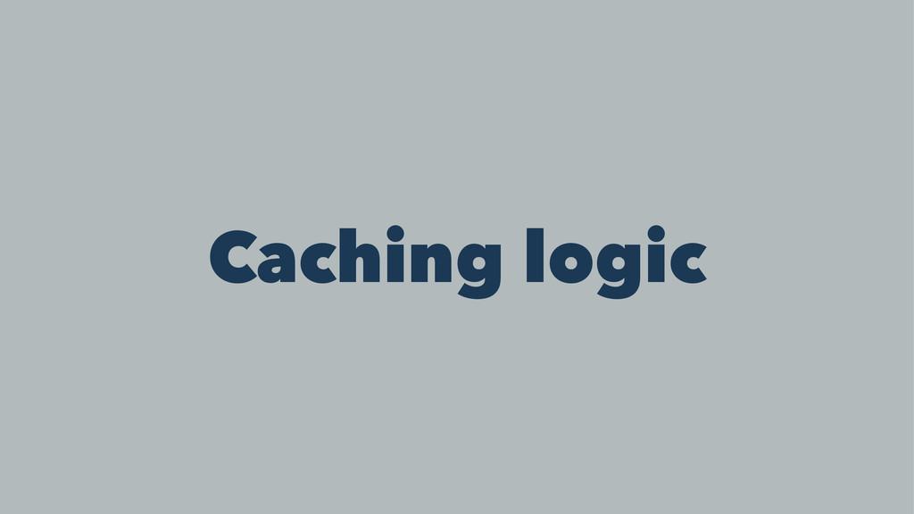 Caching logic