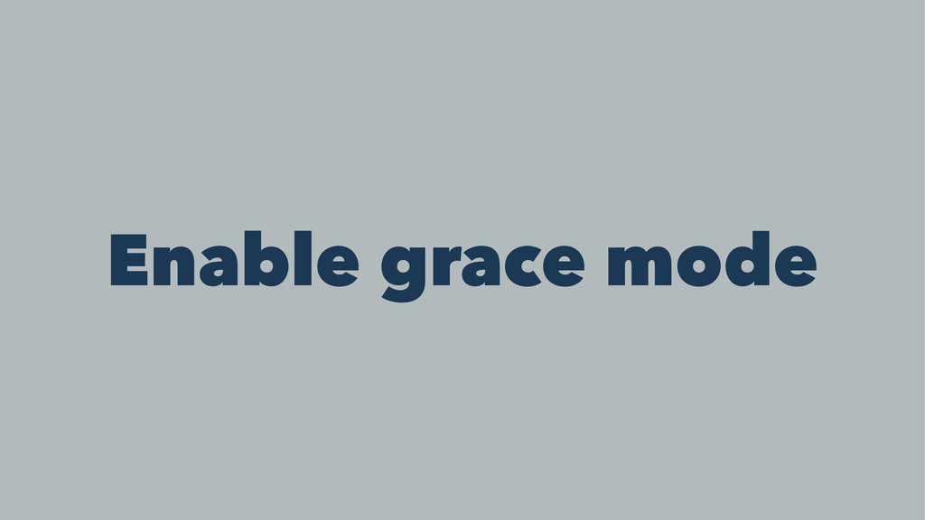 Enable grace mode