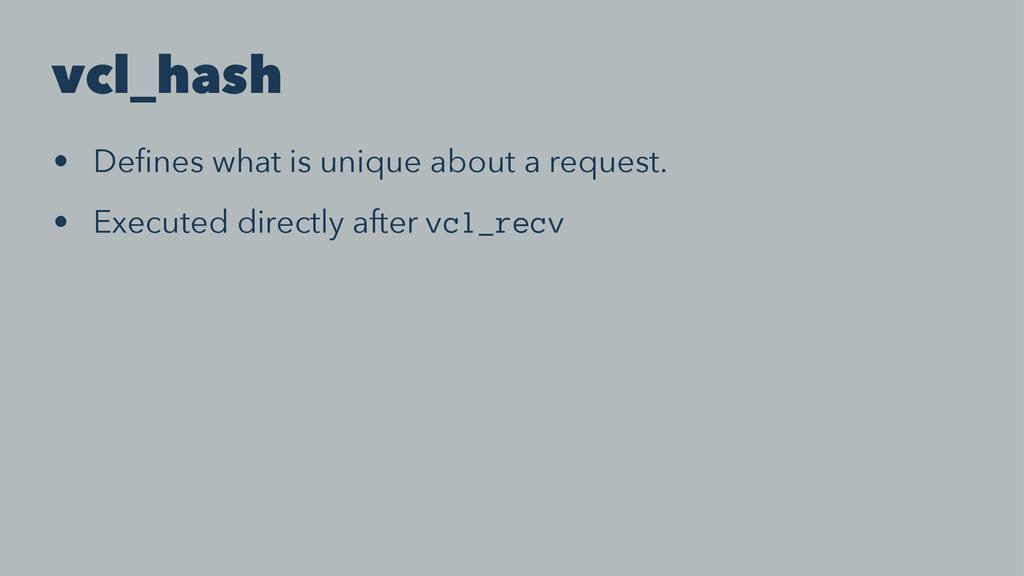 vcl_hash • Defines what is unique about a reques...
