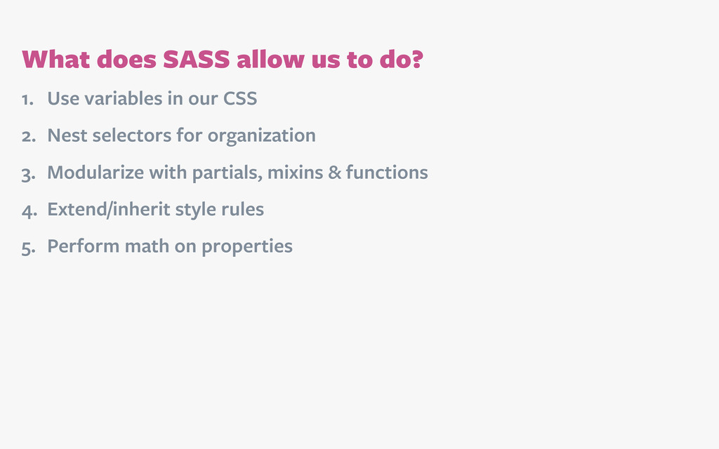What does SASS allow us to do? 1. Use variables...