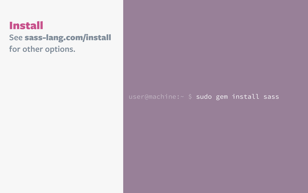 user@machine:~ $ sudo gem install sass See sass...