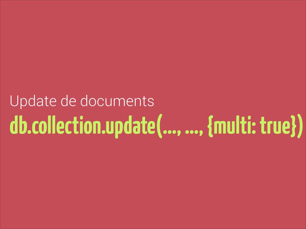 Update de documents db.collection.update(…, …, ...