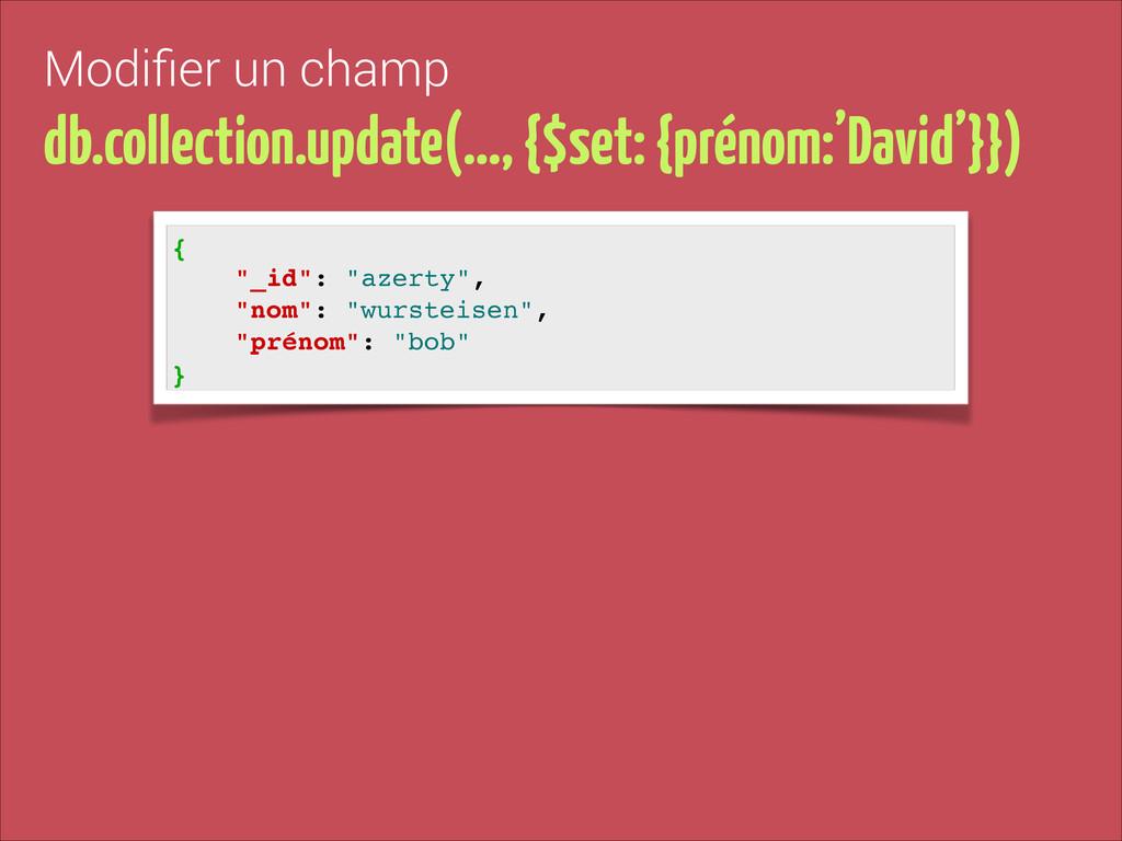 Modifier un champ db.collection.update(…, {$set:...