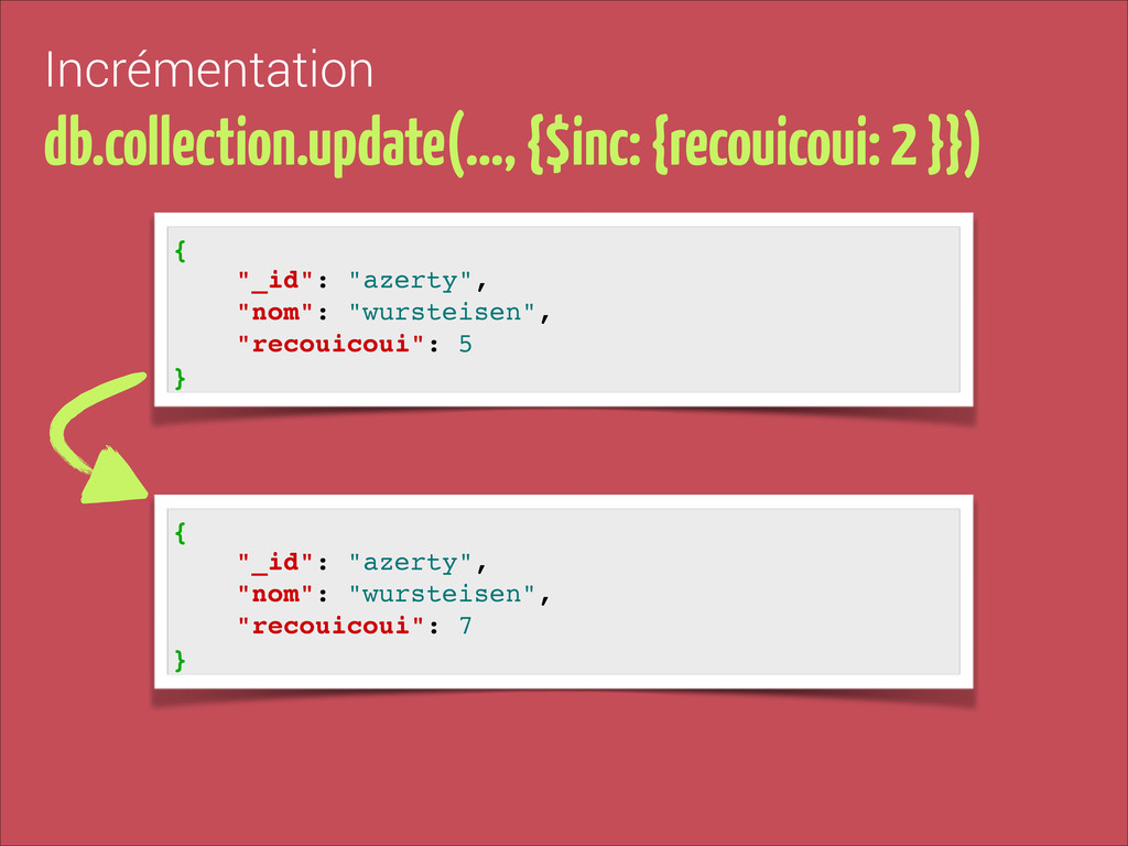 Incrémentation db.collection.update(…, {$inc: {...