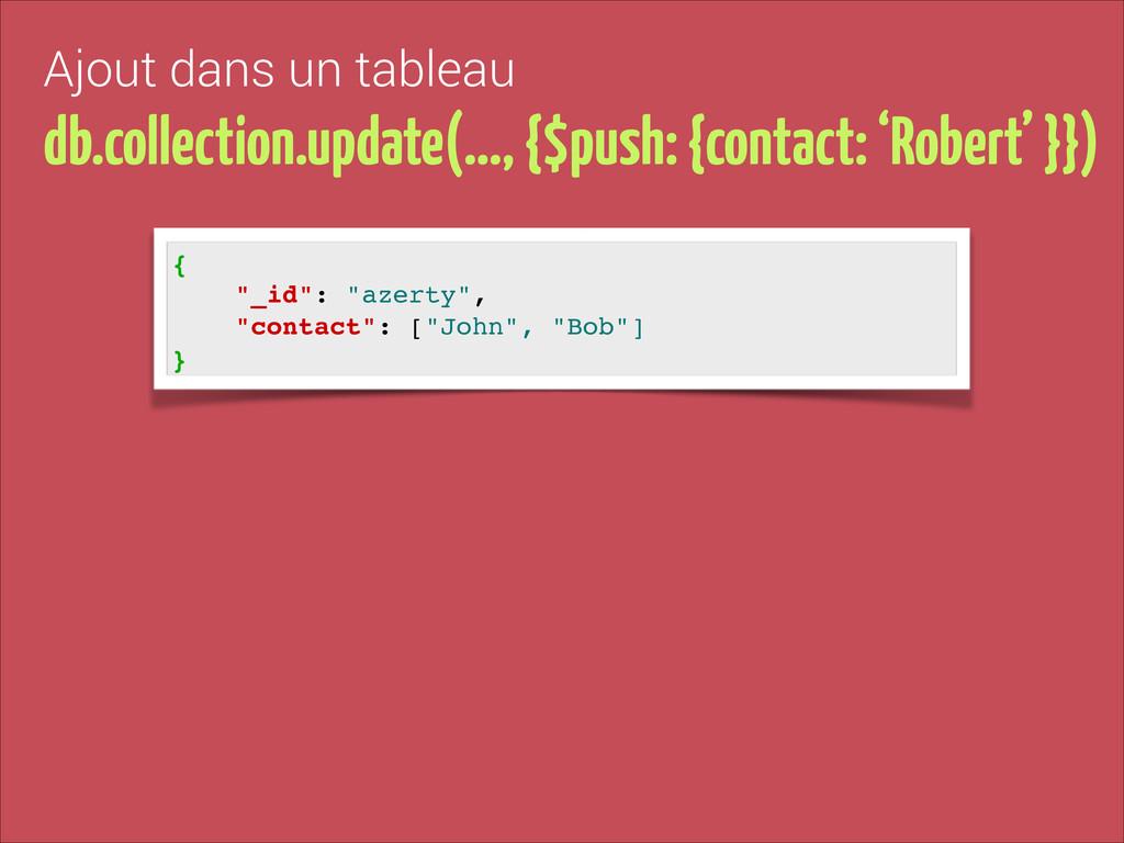 Ajout dans un tableau db.collection.update(…, {...