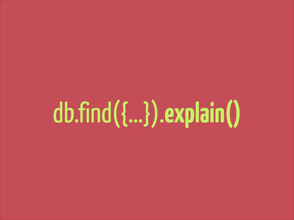 db.find({…}).explain()