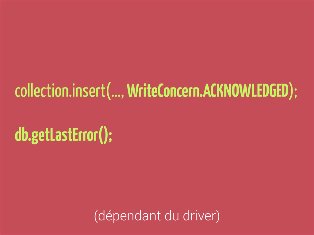 collection.insert(…, WriteConcern.ACKNOWLEDGED)...
