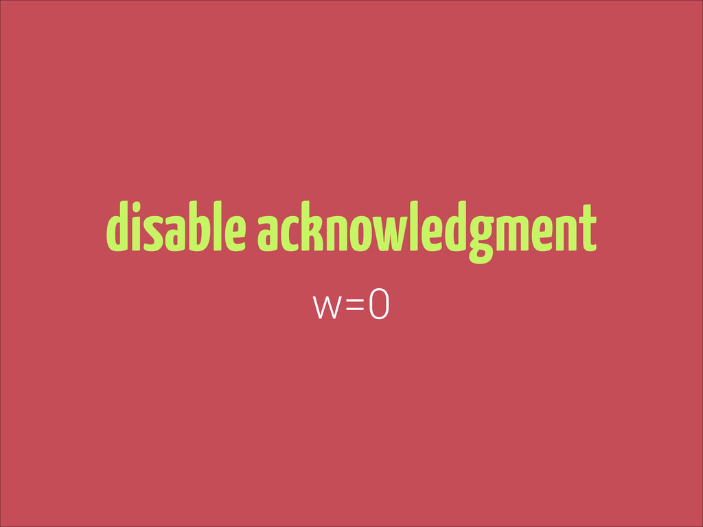 disable acknowledgment w=0