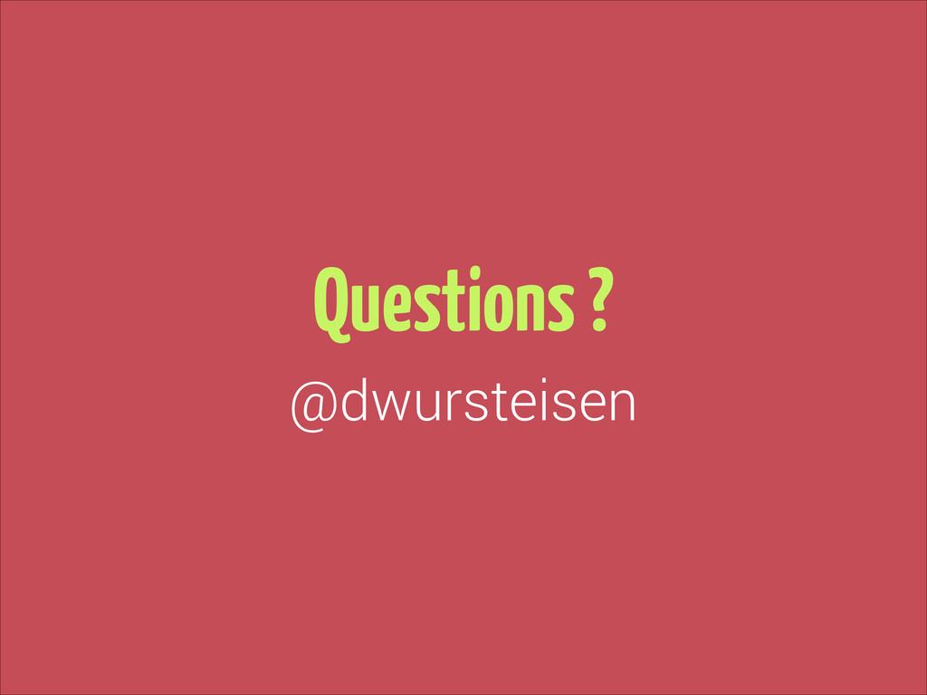 Questions ? @dwursteisen