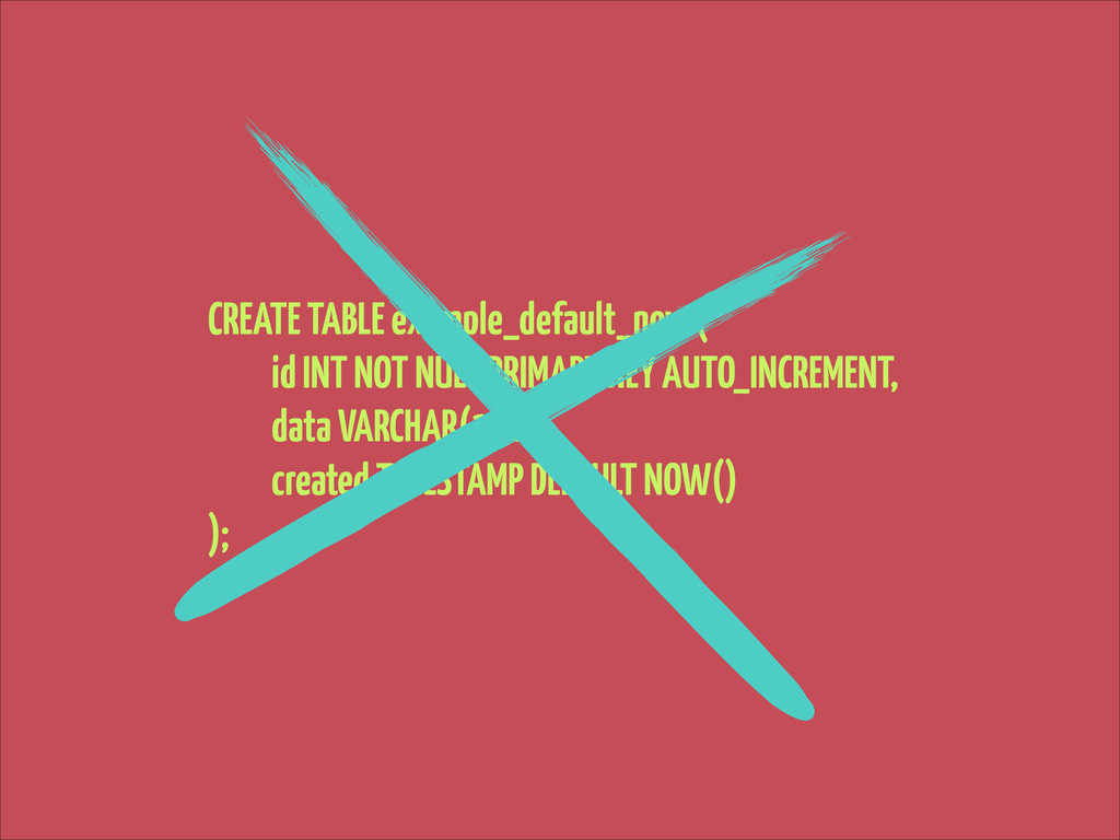 CREATE TABLE example_default_now ( id INT NOT N...